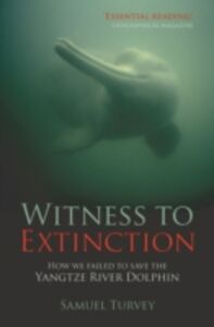 Ebook in inglese Witness to Extinction: How We Failed to Save the Yangtze River Dolphin Turvey, Samuel