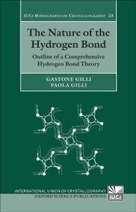 Foto Cover di Nature of the Hydrogen Bond: Outline of a Comprehensive Hydrogen Bond Theory, Ebook inglese di Gastone Gilli,Paola Gilli, edito da OUP Oxford