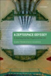 Foto Cover di Zeptospace Odyssey: A Journey into the Physics of the LHC, Ebook inglese di Gian Francesco Giudice, edito da OUP Oxford