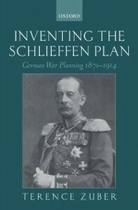 Foto Cover di Inventing the Schlieffen Plan: German War Planning 1871-1914, Ebook inglese di Terence Zuber, edito da OUP Oxford