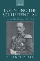 Inventing the Schlieffen Plan: German War Planning 1871-1914