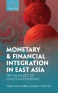 Ebook in inglese Monetary and Financial Integration in East Asia: The Relevance of European Experience Park, Yung Chul , Wyplosz, Charles