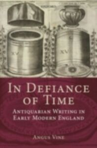 Foto Cover di In Defiance of Time: Antiquarian Writing in Early Modern England, Ebook inglese di Angus Vine, edito da OUP Oxford