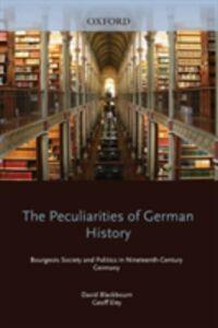 Ebook in inglese Peculiarities of German History: Bourgeois Society and Politics in Nineteenth-Century Germany Blackbourn, David , Eley, Geoff