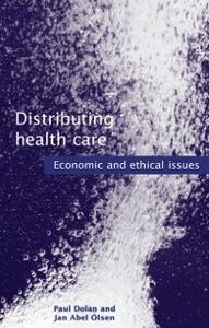 Ebook in inglese Distributing Health Care: Economic and ethical issues Dolan, Paul , Olsen, Jan Abel