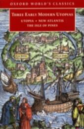 Three Early Modern Utopias : Thomas More: Utopia / Francis Bacon: New Atlantis / Henry Neville: The Isle of Pines