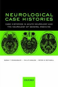 Ebook in inglese Neurological Case Histories: Case Histories in Acute Neurology and the Neurology of General Medicine Anslow, Philip , Pendlebury, Sarah T , Rothwell, Peter M