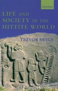Foto Cover di Life and Society in the Hittite World, Ebook inglese di Trevor Bryce, edito da OUP Oxford