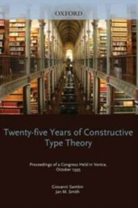Ebook in inglese Twenty Five Years of Constructive Type Theory Sambin, Giovanni , Smith, Jan M.