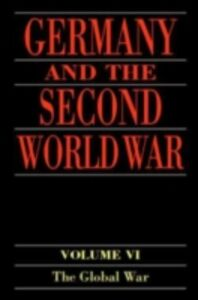 Ebook in inglese Germany and the Second World War: Volume 6: The Global War -, -
