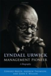 Lyndall Urwick, Management Pioneer: A Biography