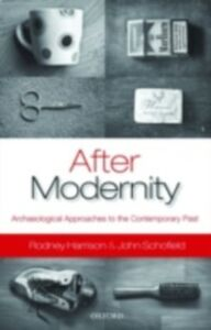 Ebook in inglese After Modernity: Archaeological Approaches to the Contemporary Past Harrison, Rodney , Schofield, John