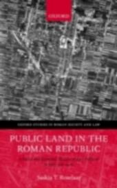 Public Land in the Roman Republic: A Social and Economic History of Ager Publicus in Italy, 396-89 BC