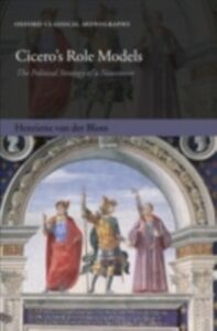 Ebook in inglese Cicero's Role Models: The Political Strategy of a Newcomer van der Blom, Henriette