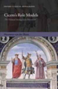 Foto Cover di Cicero's Role Models: The Political Strategy of a Newcomer, Ebook inglese di Henriette van der Blom, edito da OUP Oxford