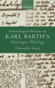 Foto Cover di Eschatological Presence in Karl Barth's Göttingen Theology, Ebook inglese di Christopher Asprey, edito da OUP Oxford