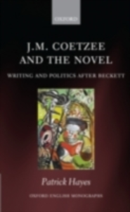 Ebook in inglese J.M. Coetzee and the Novel: Writing and Politics after Beckett Hayes, Patrick