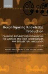 Reconfiguring Knowledge Production: Changing Authority Relationships in the Sciences and their Consequences for Intellectual Innovation