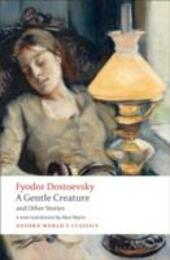 Gentle Creature and Other Stories: White Nights; A Gentle Creature; The Dream of a Ridiculous Man
