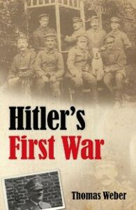 Foto Cover di Hitler's First War: Adolf Hitler, the Men of the List Regiment, and the First World War, Ebook inglese di Thomas Weber, edito da OUP Oxford