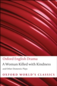 Ebook in inglese Woman Killed with Kindness and Other Domestic Plays Dekker, Thomas , Ford, John , Heywood, Thomas , Rowley, William