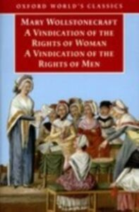 Ebook in inglese Vindication of the Rights of Men; A Vindication of the Rights of Woman; An Historical and Moral View of the French Revolution Wollstonecraft, Mary