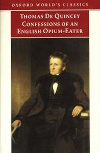 Ebook in inglese Confessions of an English Opium-Eater: And Other Writings -, -