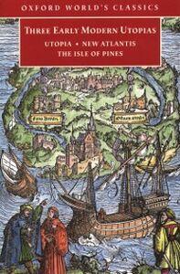 Ebook in inglese Three Early Modern Utopias: Thomas More: Utopia / Francis Bacon: New Atlantis / Henry Neville: The Isle of Pines Bacon, Francis , More, Thomas
