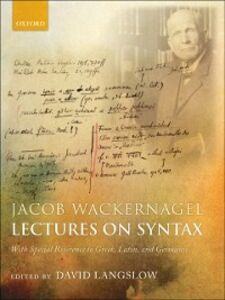 Ebook in inglese Jacob Wackernagel, Lectures on Syntax: With Special Reference to Greek, Latin, and Germanic