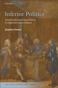 Foto Cover di Inferior Politics: Social Problems and Social Policies in Eighteenth-Century Britain, Ebook inglese di Joanna Innes, edito da OUP Oxford