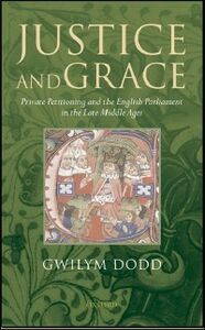 Foto Cover di Justice and Grace: Private Petitioning and the English Parliament in the Late Middle Ages, Ebook inglese di Gwilym Dodd, edito da OUP Oxford