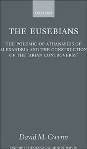Foto Cover di Eusebians: The Polemic of Athanasius of Alexandria and the Construction of the `Arian Controversy', Ebook inglese di David M. Gwynn, edito da OUP Oxford