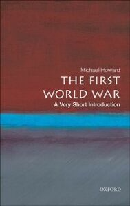 Foto Cover di First World War: A Very Short Introduction, Ebook inglese di Michael Howard, edito da OUP Oxford