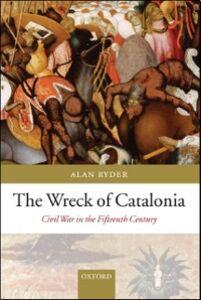 Foto Cover di Wreck of Catalonia: Civil War in the Fifteenth Century, Ebook inglese di Alan Ryder, edito da OUP Oxford
