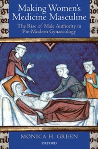 Ebook in inglese Making Women's Medicine Masculine: The Rise of Male Authority in Pre-Modern Gynaecology Green, Monica H.