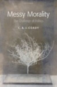 Foto Cover di Messy Morality: The Challenge of Politics, Ebook inglese di C. A. J. Coady, edito da OUP Oxford