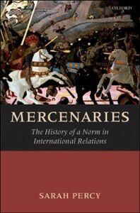Foto Cover di Mercenaries: The History of a Norm in International Relations, Ebook inglese di Sarah Percy, edito da OUP Oxford