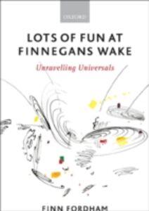 Foto Cover di Lots of Fun at Finnegans Wake: Unravelling Universals, Ebook inglese di Finn Fordham, edito da OUP Oxford