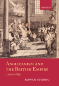 Ebook in inglese Anglicanism and the British Empire, c.1700-1850 Strong, Rowan