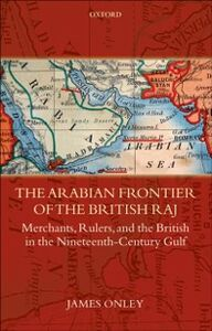 Foto Cover di Arabian Frontier of the British Raj: Merchants, Rulers, and the British in the Nineteenth-Century Gulf, Ebook inglese di James Onley, edito da OUP Oxford