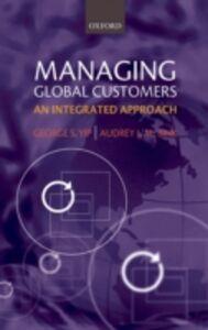 Foto Cover di Managing Global Customers: An Integrated Approach, Ebook inglese di Audrey J.M. Bink,George S. Yip, edito da OUP Oxford