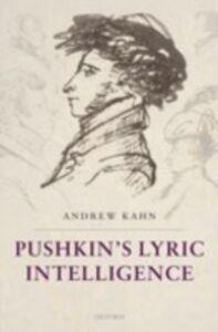Foto Cover di Pushkin's Lyric Intelligence, Ebook inglese di Andrew Kahn, edito da OUP Oxford