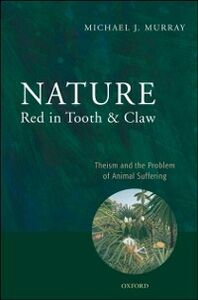 Foto Cover di Nature Red in Tooth and Claw: Theism and the Problem of Animal Suffering, Ebook inglese di Michael Murray, edito da OUP Oxford