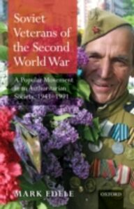 Ebook in inglese Soviet Veterans of the Second World War: A Popular Movement in an Authoritarian Society, 1941-1991 Edele, Mark