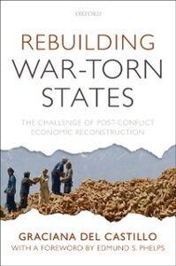 Foto Cover di Rebuilding War-Torn States: The Challenge of Post-Conflict Economic Reconstruction, Ebook inglese di Graciana del Castillo, edito da OUP Oxford