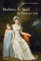 Madame de Staël: The Dangerous Exile