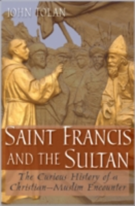 Ebook in inglese Saint Francis and the Sultan: The Curious History of a Christian-Muslim Encounter Tolan, John V.