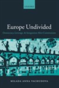 Ebook in inglese Europe Undivided: Democracy, Leverage, and Integration After Communism Vachudova, Milada Anna