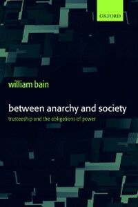 Ebook in inglese Between Anarchy and Society: Trusteeship and the Obligations of Power Bain, William