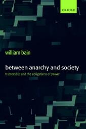 Between Anarchy and Society: Trusteeship and the Obligations of Power
